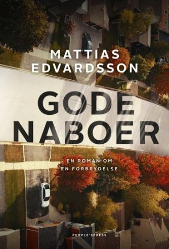 Mattias Edvardsson (f. 1977): Gode naboer : roman